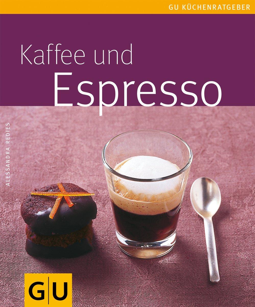 Kaffee und Espresso Taschenbuch – 14. August 2006 Alessandra Redies GRÄFE UND UNZER Verlag GmbH 383380310X Getränke