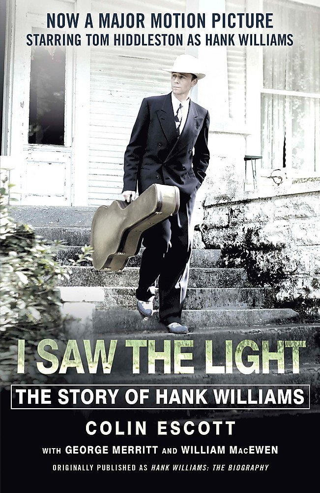 I Saw The Light  The Story Of Hank Williams   Now A Major Motion Picture Starring Tom Hiddleston As Hank Williams