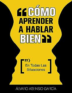 Como Aprender A Hablar Bien En Todas Las Situaciones Spanish Edition