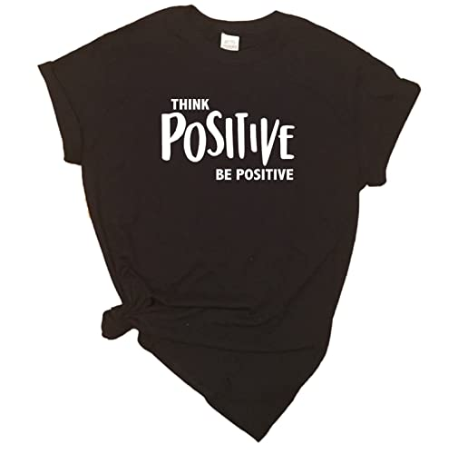 78744146bc23 Image Unavailable. Image not available for. Color: Think Positive Be Positive  T-Shirt - Graphic Tees - Good ...