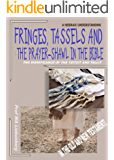 Fringes, Tassels and the Prayer-shawl in the Bible: Their Significance in the Bible! (English Edition)