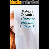 L'amore che non ti aspetti (Italian Edition)