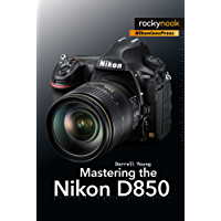 Mastering the Nikon D850 (English Edition)