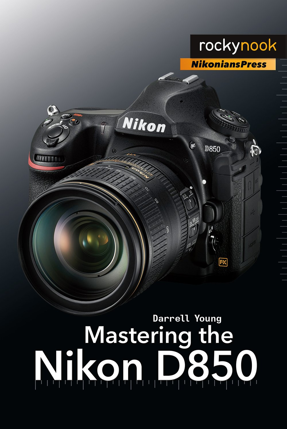 Mastering the Nikon D850: Darrell Young: 9781681983707