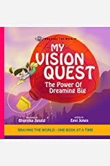 My Vision Quest: The Power Of Dreaming Big (Braving The World Book 5) Kindle Edition