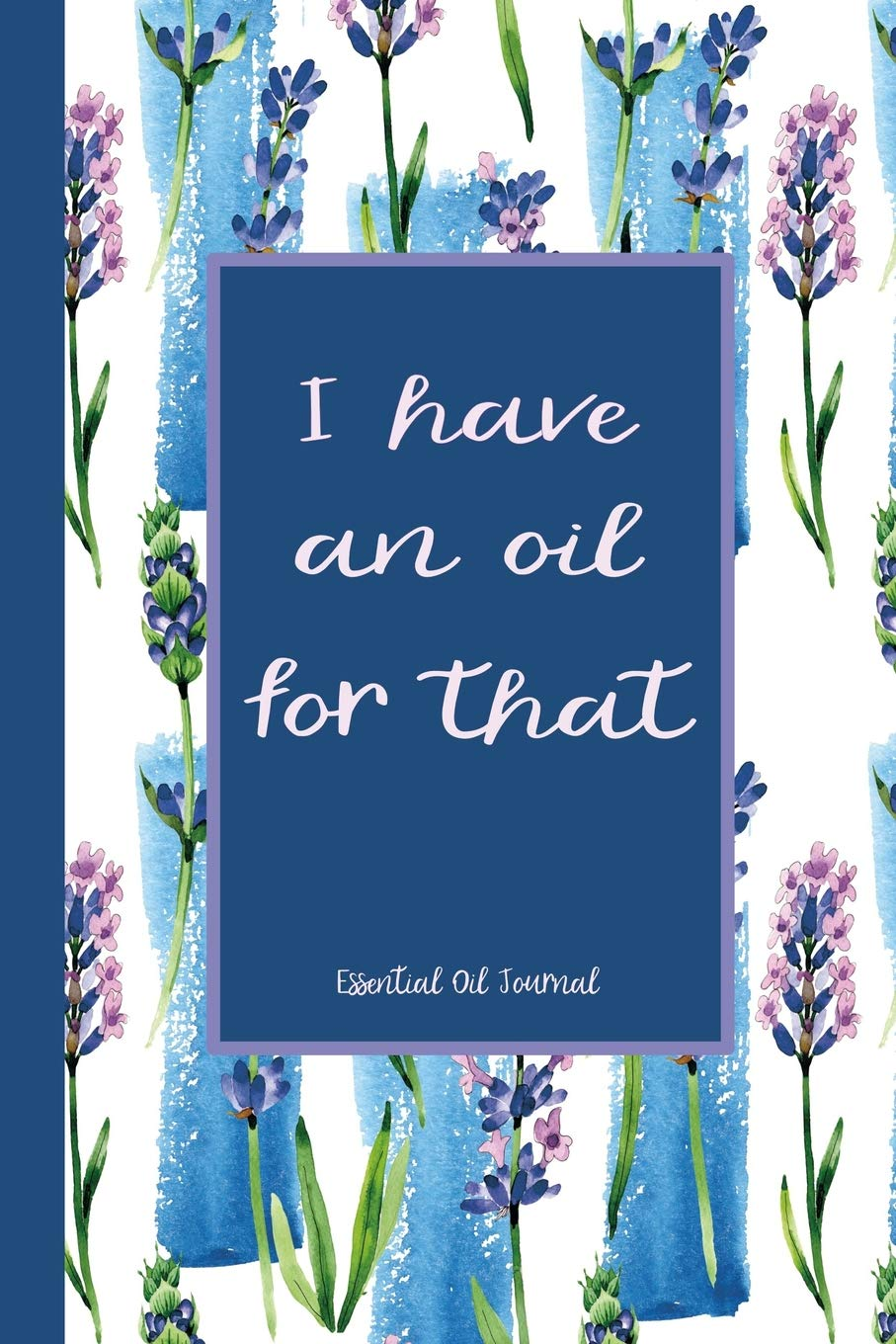 Essential Oils Journal  Track Inventory Favorite Oils Blend Recipes And Rate New Blends With This Beautiful Essential Oil Notebook Organizer With An I Have An Oil For That Quote.
