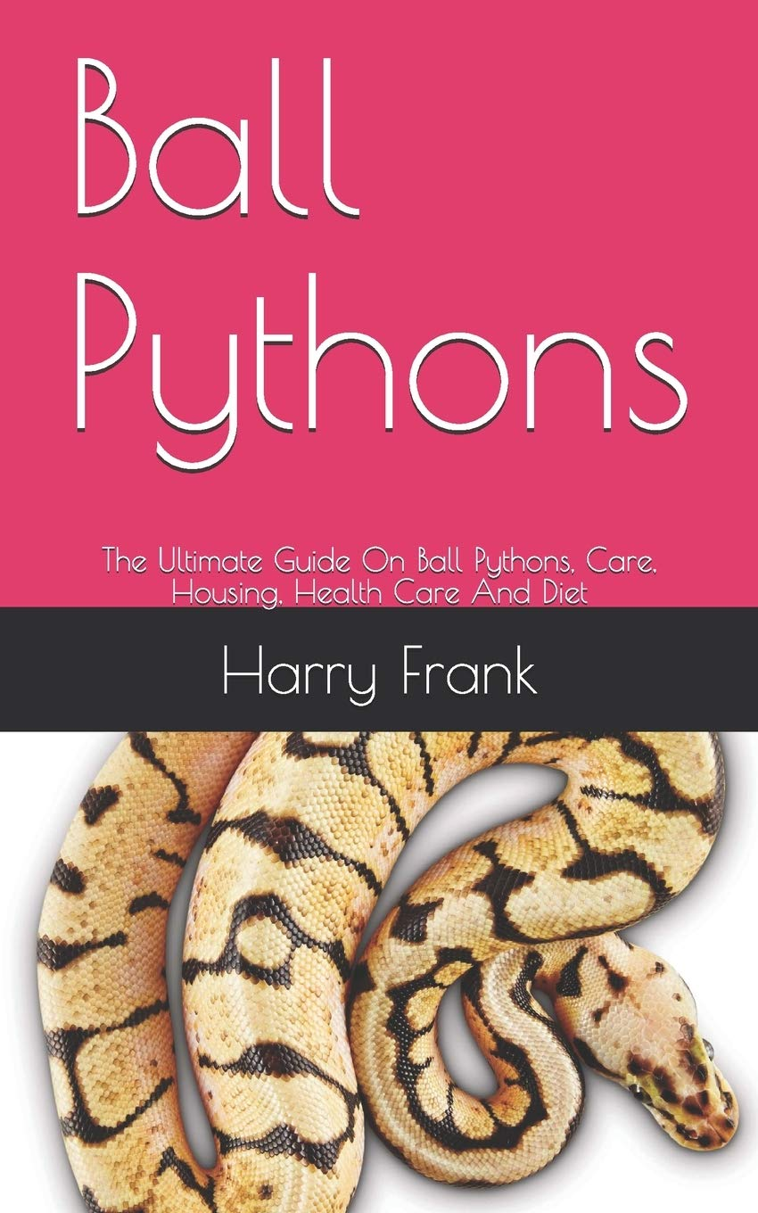 Ball Pythons The Ultimate Guide On Ball Pythons Care Housing Health Care And Diet Frank Harry 9798642050569 Amazon Com Books