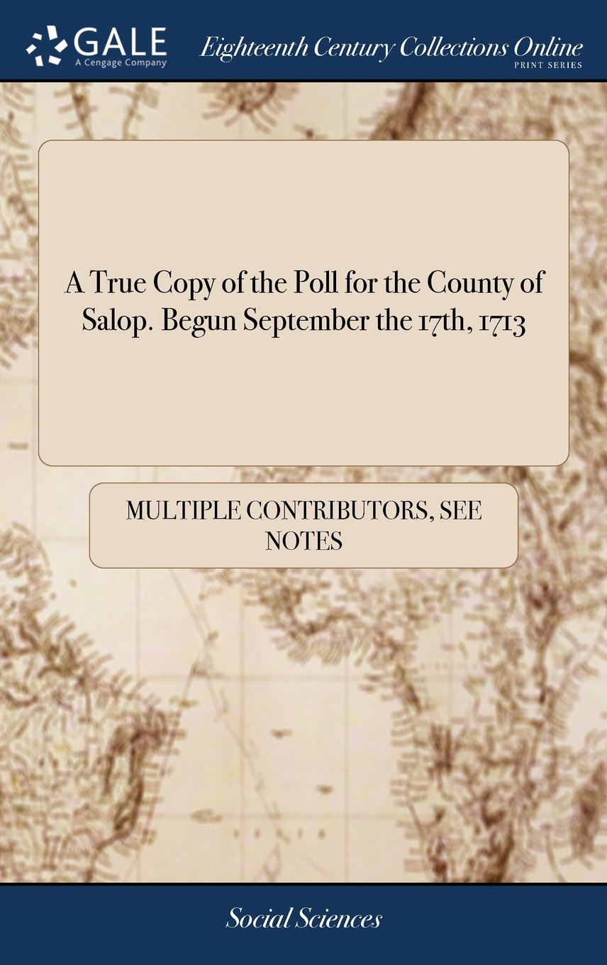 A True Copy of the Poll for the County of Salop. Begun September the 17th, 1713: William Tayleur, Esq; Being High-Sheriff ebook