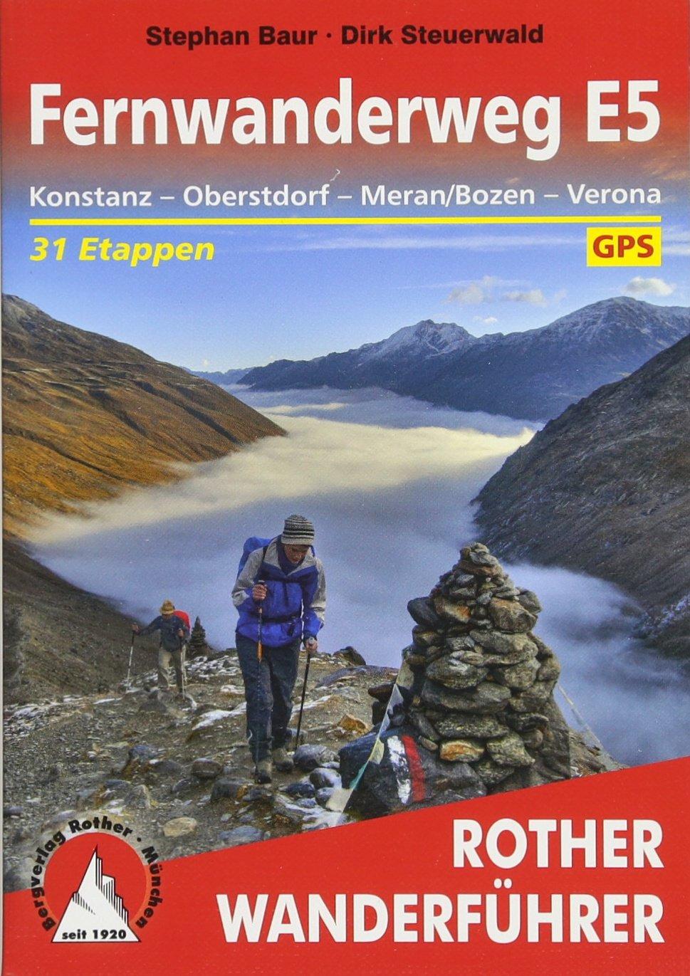 Fernwanderweg E5  Konstanz – Oberstdorf – Meran Bozen – Verona. 31 Etappen Und 14 Varianten. Mit GPS Tracks  Rother Wanderführer