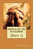 Profile of the Antichrist (Part 1) (Volume 1)
