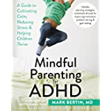 Mindful Parenting for ADHD: A Guide to Cultivating Calm, Reducing Stress, and Helping Children Thrive (A New Harbinger Self-H
