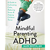 Mindful Parenting for ADHD: A Guide to Cultivating Calm, Reducing Stress, and Helping Children Thrive (A New Harbinger…
