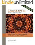 Grace Under Fire: Skills to Calm and De-escalate Aggressive & Mentally Ill Individuals (For Those in Social Services or Helping Professions