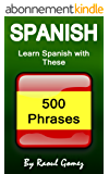 Spanish: Learn Spanish with These 500 Phrases (Spanish Language, Speak Spanish, Learning Spanish, Spain Language, Mexican Language, Learning Spanish, Speaking Spanish) (English Edition)