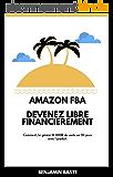 Amazon FBA - Devenez Libre Financièrement grâce au Ecommerce Deuxième Édition: Comment j'ai généré plus de 10 000€ de ventes avec mon premier produit (e-commerce, ... gagner de l'argent sur internet)