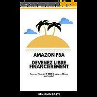 AMAZON FBA: Devenez Libre Financièrement grâce au Ecommerce (BONUS OFFERT : INCLUS 1 HEURE DE FORMATION OU JE REVELE EXACTEMENT COMMENT J'AI GAGNÉ 10 000€ ... gagner de l'argent sur internet)