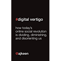 Digital Vertigo (FREE Extended Extract): How today's online social revolution is dividing, diminishing and disorienting us