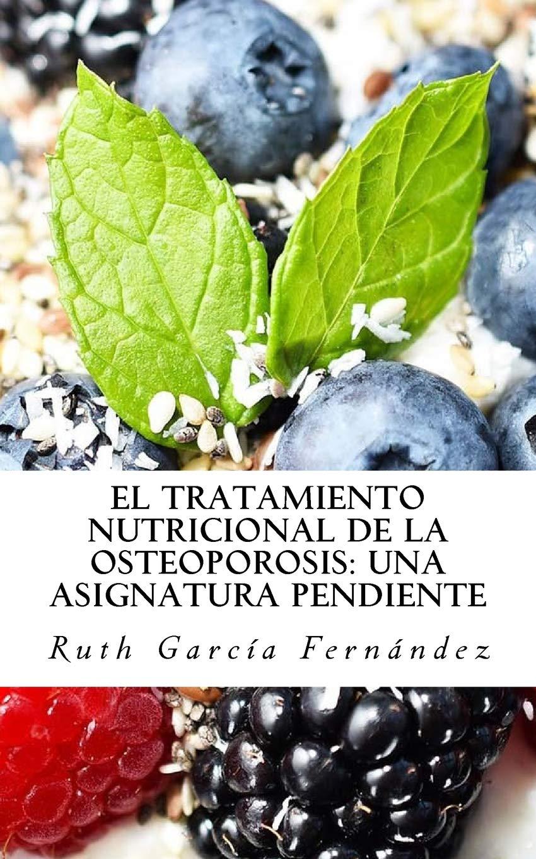 El tratamiento nutricional de la osteoporosis: una asignatura pendiente: Amazon.es: Ruth García Fernández: Libros