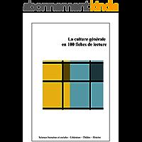 La culture générale en 100 fiches de lecture: Sciences humaines et sociales, histoire, littérature, théâtre