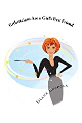 Estheticians are a Girl's Best Friend: (2nd Edition) Kindle Edition