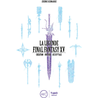 La Légende Final Fantasy XV: Création - Univers - Décryptage (French Edition)