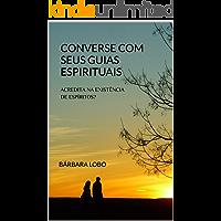 Converse com seus Guias Espirituais: Acredita na existência de Espíritos?