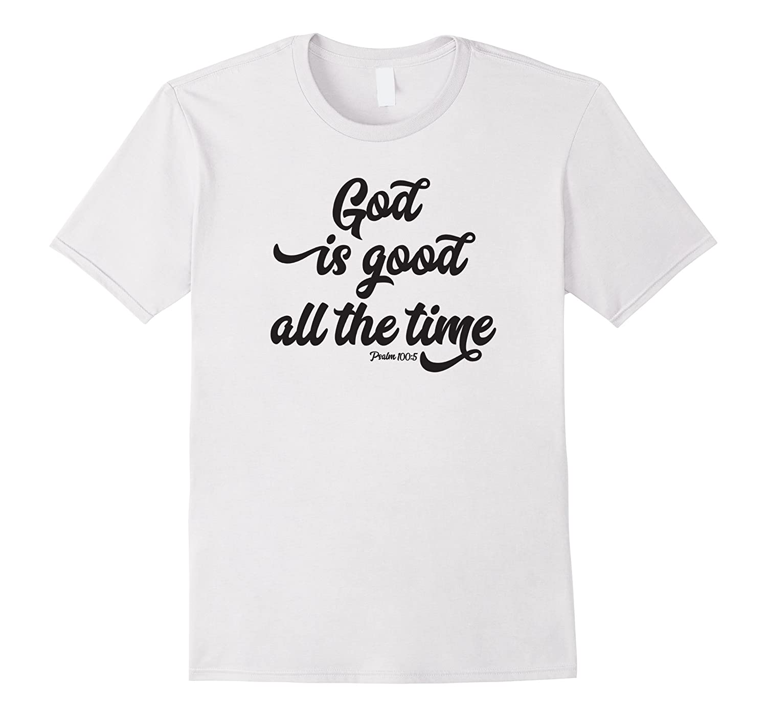 God is Good All the Time Psalm 105 Shirt-Vaci