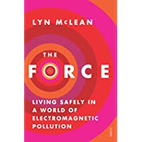 Force: Living Safely In A World Of Electromagnetic Pollution, The