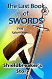 The Last Book Of Swords : Shieldbreaker's Story (Saberhagen's Lost Swords 8)
