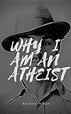 Why I am an Atheist (English Edition)