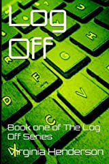 Log Off: Book one of The Log Off Series (The Log Off Trilogy) Paperback