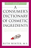 A Consumer's Dictionary Of Cosmetic Ingredients, 7th Edition: Complete Information about the Harmful and Desirable…