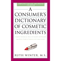 A Consumer's Dictionary of Cosmetic Ingredients, 7th Edition: Complete Information...