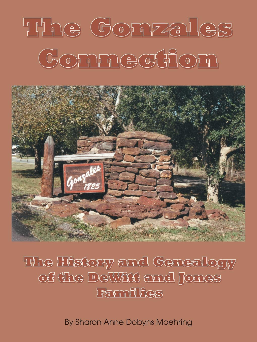 Read Online The Gonzales Connection: The History and Genealogy of the DeWitt and Jones Families pdf epub