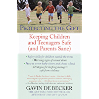 Protecting the Gift: Keeping Children and Teenagers Safe (and Parents Sane) (English Edition)