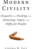 Modern Civility: Etiquette for Dealing with Annoying, Angry, and Di