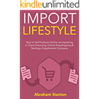 IMPORT LIFESTYLE: How to Sell Products Online via Importing in China Improting, Online Dropshipping & Starting a Supplement Company