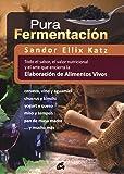Pura fermentación: Todo el sabor, el valor nutricional y el arte que encierra la elaboración de alimentos vivos