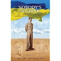 Nobody's Soldier: The  Life of  Andrii Antonenko