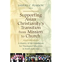 Supporting Asian Christianity's Transition from Mission to Church: A History of the Foundation for Theological Education in South East