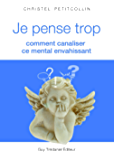 Je pense trop : Comment canaliser ce mental envahissant (French Edition)