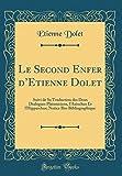 Le Second Enfer d'Etienne Dolet: Suivi de Sa Traduction Des Deux Dialogues Platoniciens, l'Axiochus Et l'Hipparchus; Notice Bio-Bibliographique (Classic Reprint)