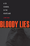 Bloody Lies: A CSI Scandal in the Heartland (True Crime History Series)