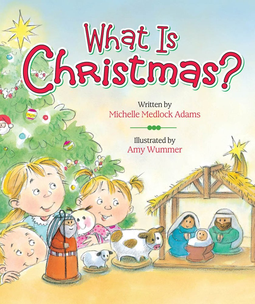 What Is Christmas?: Michelle Medlock Adams, Amy Wummer ...