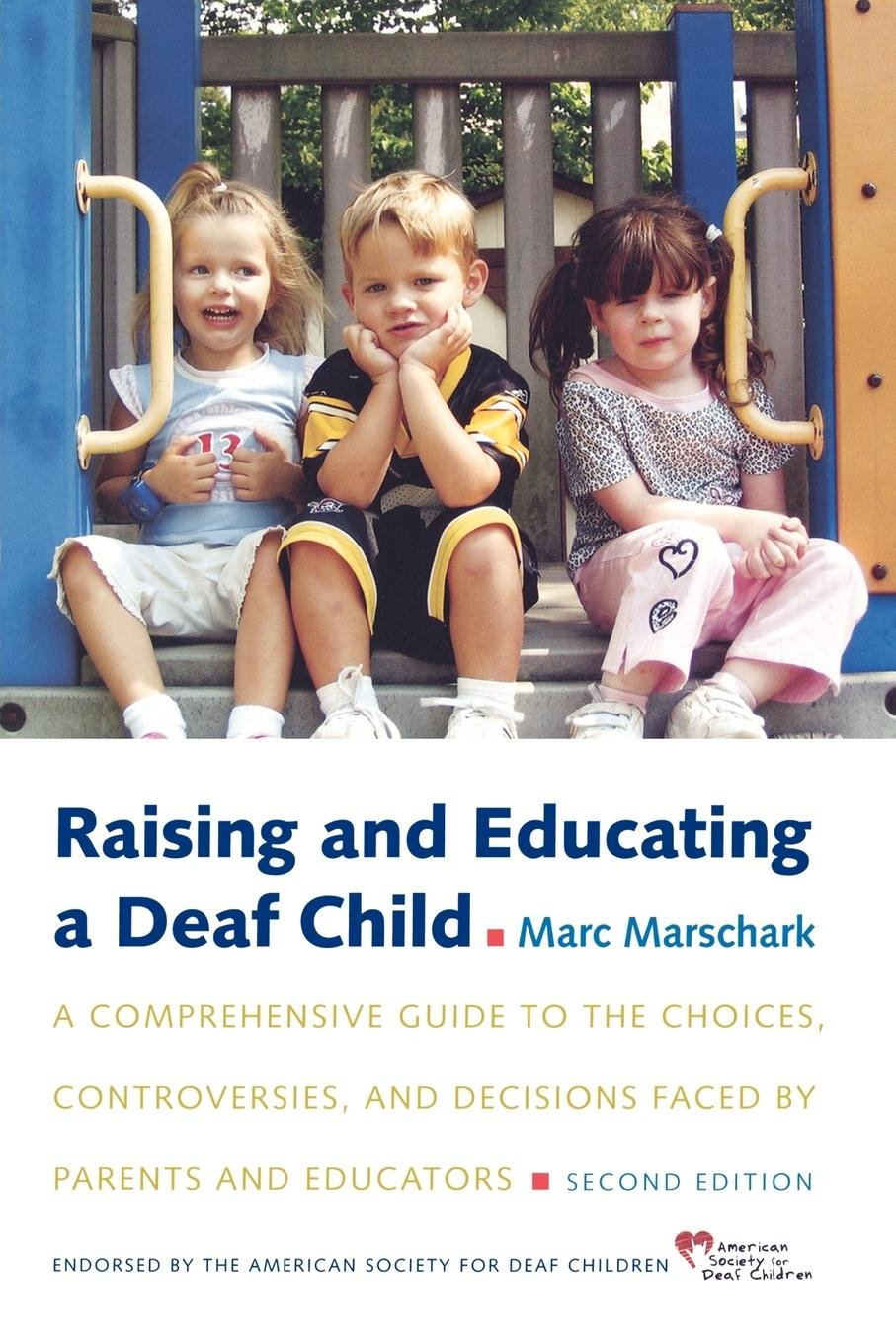 Raising and Educating a Deaf Child: A Comprehensive Guide to the Choices, Controversies, and Decisions Faced by Parents and Educators by Oxford University Press