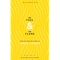 The Fuel & The Flame: Ignite your life & your campus for Jesus Christ
