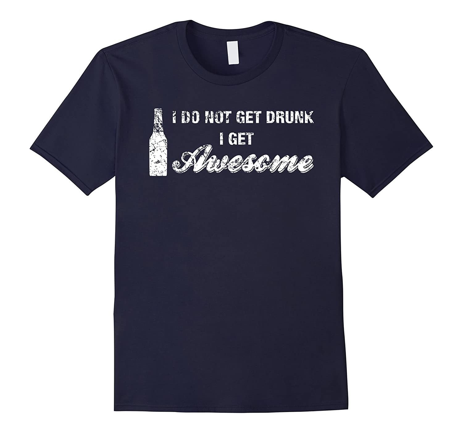 I Do Not Get Drunk I Get Awesome Shirt Funny Beer Drinking-TD