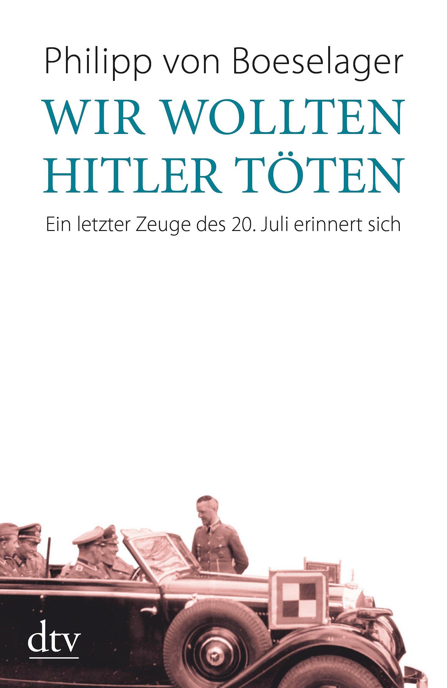 Wir wollten Hitler töten: Ein letzter Zeuge des 20. Juli erinnert sich (dtv Sachbuch)