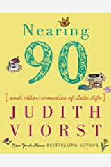 Nearing Ninety: And Other Comedies of Late Life (Judith Viorst's Decades) Kindle Edition