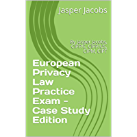 European Privacy Law Practice Exam - Case Study Edition: By Jasper Jacobs, CIPP/E, CIPP/US, CIPM, CIPT (English Edition)